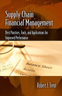 Supply Chain Financial Management: Best Practices, Tools, and Applications for Improved Performance