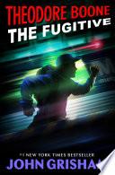 Theodore Boone  the Fugitive