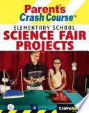 Cliffsnotes Parent S Crash Course Elementary School Science Fair Projects