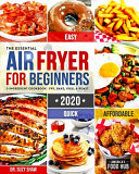 The Essential Air Fryer Cookbook For Beginners 2020
