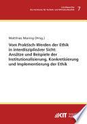 Vom Praktisch Werden der Ethik in interdisziplinaerer Sicht   Ansaetze und Beispiele der Institutionalisierung  Konkretisierung und Implementierung der Ethik