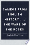 Cameos from English History  The wars of the Roses