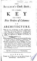 The Builder s Chest Book  Or  a Complete Key to the Five Orders of Columns in Architecture  Etc   With Plates
