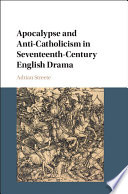 Apocalypse and Anti Catholicism in Seventeenth Century English Drama