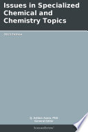 Issues in Specialized Chemical and Chemistry Topics  2013 Edition