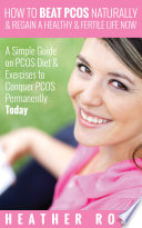 How to Beat PCOS Naturally   Regain a Healthy   Fertile Life Now   A Simple Guide on PCOS Diet   Exercises to Conquer PCOS Permanently Today