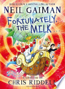 Fortunately, The Milk... : brilliantly bonkers adventure with lip-smackingly gorgeous illustrations by...