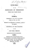 Remarks on the extension of territory which has taken place in India, subsequent to ... 1784 and 1793; submitted to ... Parliament, previous to the proposed renewal of the Charter of the East India Company