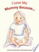 I Love My Mummy Because