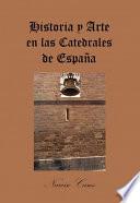 Historia y Arte en las Catedrales de Espa  a