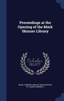 Proceedings At The Opening Of The Mark Skinner Library