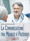 La Comunicazione tra Medico e Paziente  Come Relazionarsi con Rispetto e Comprendersi Correttamente nella Difesa della Salute e nella Cura della Malattia   Ebook Italiano   Anteprima Gratis