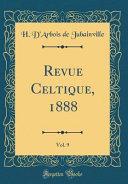 Revue Celtique, 1888, Vol. 9 (Classic Reprint)
