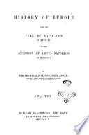 History of Europe from the Fall of Napoleon in MDCCCXV to the Accession of Louis Napoleon in MDCCCLII by Sir Archibald Alison  Bart   D C L