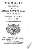 Memorie per Servire all Storia Letteraria di Sicilia Tomo Primo Parte II