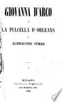 Giovanna d Arco o la pulcella d Orleans