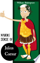 Making Sense of Julius Caesar  a Students Guide to Shakespeare s Play  Includes Study Guide  Biography  and Modern Retelling