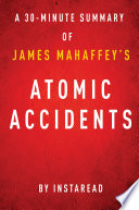 Atomic Accidents by James Mahaffey   A 30 minute Instaread Summary