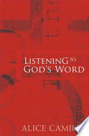 Listening To God S Word : understand and appreciate god's word but to live...