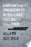 Existentialist Engagement in Wallace  Eggers and Foer