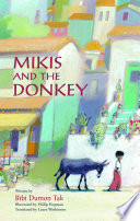 Mikis and the donkey / written by Bibi Dumon Tak &#59; illustrated by Philip Hopman &#59; translated by Laura Watkinson.