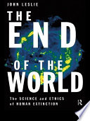 The End Of The World : are, argues john leslie in his chilling account...