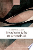 Metaphysics and the Tri Personal God