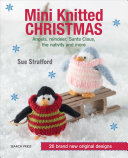 Mini Knitted Christmas : christmas projects from bestselling designer sue stratford....