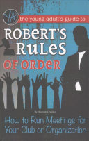 The Young Adult s Guide to Robert s Rules of Order