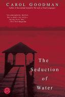 The Seduction of Water by Carol Goodman