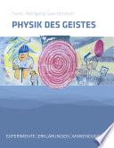 Physik des Geistes. Experimente, Erklärungen, Anwendungen