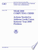 Year 2000 Computing Crisis Actions Needed To Address Credit Union Systems Year 2000 Problem Report To The Chairman Of The National Credit Union Administration
