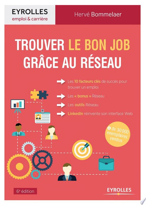 Trouver le bon job grâce au réseau / Hervé Bommelaer.- Paris : Eyrolles , DL 2017