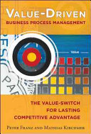 Value Driven Business Process Management  The Value Switch for Lasting Competitive Advantage