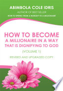 How to Become a Millionaire in a Way That Is Dignifying to God  Volume 1  Revised and Upgraded Copy