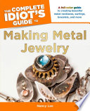 The Complete Idiot S Guide To Making Metal Jewelry