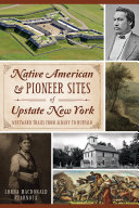 Native American   Pioneer Sites of Upstate New York