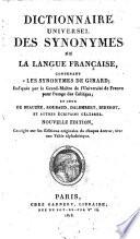 Dictionnaire universel des synonymes de la langue fran  aise  contenant les synonymes de Girard      et ceux de Beauzee  Roubaud  Dalembert  Diderot  et autres   crivains c  lebr  s