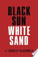 Black Sun   White Sand