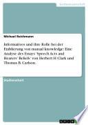 Informatives und ihre Rolle bei der Etablierung von mutual knowledge: Eine Analyse des Essays 'Speech Acts and Hearers' Beliefs' von Herbert H Clark und Thomas B. Carlson.
