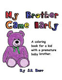 My Brother Came Early  A Coloring Book for a Kid with a Premature Baby Brother Book PDF