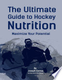 The Ultimate Guide to Hockey Nutrition: Maximize Your Potential