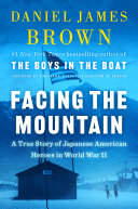 Facing the Mountain: A True Story of Japanese American Heroes in World War II