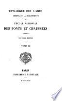 Catalogue des livres composant la biblioth  que de l Ecole nationale des Ponts et Chaussees
