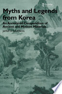 Myths and Legends from Korea: An Annotated Compendium of Ancient and Modern Materials