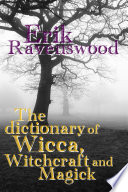 The Dictionary of Wicca, Witchcraft and Magick