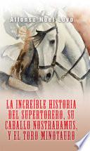 La Incre  ble Historia Del Supertorero  Su Caballo Nostradamus Y El Toro Minotauro
