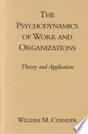 The Psychodynamics of Work and Organizations: Theory and Application
