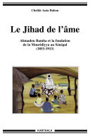 Book Le Jihad de l'âme. Ahmadou Bamba et la fondation de la Mouridiyya au Sénégal (1853-1913)