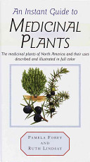 An Instant Guide to Medicinal Plants In North America Arranged By The Part Of